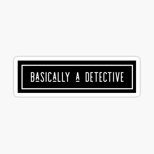 Basically a detective Sticker