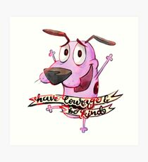 Have Courage and Be Kind - Courage the Cowardly Dog Fanart Art Print