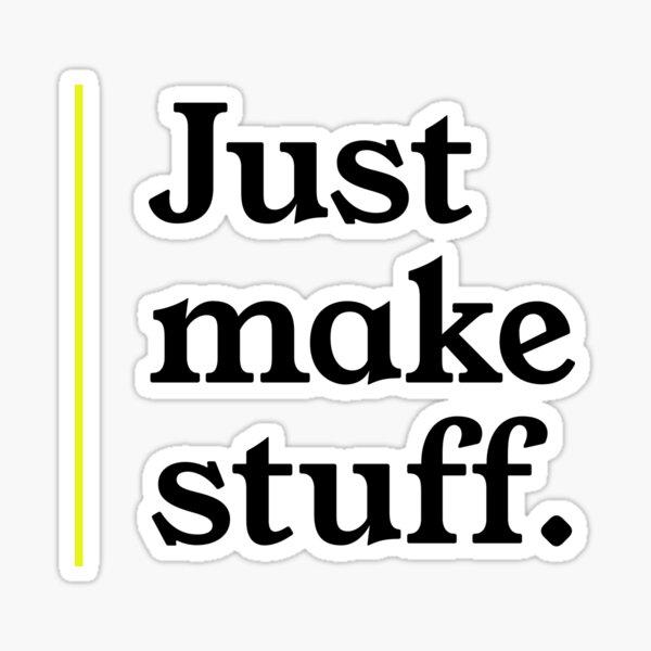You make stuff, but I make gooooooood stuff Sticker