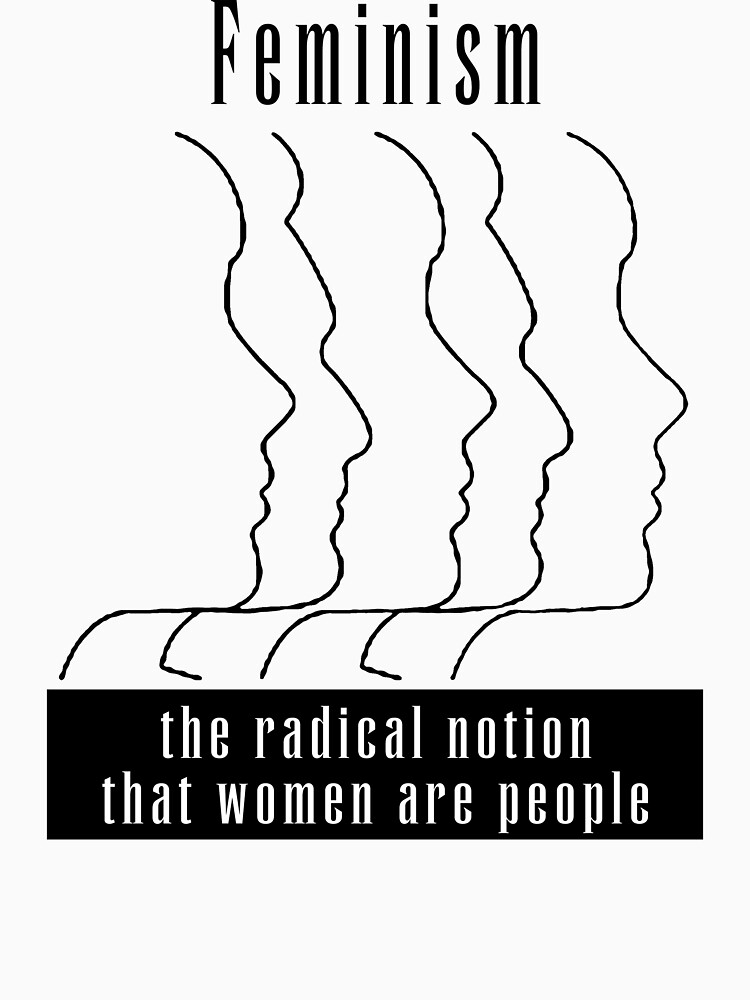 """Feminism """"The Radical Notion That Women Are People"""" T-Shirt 