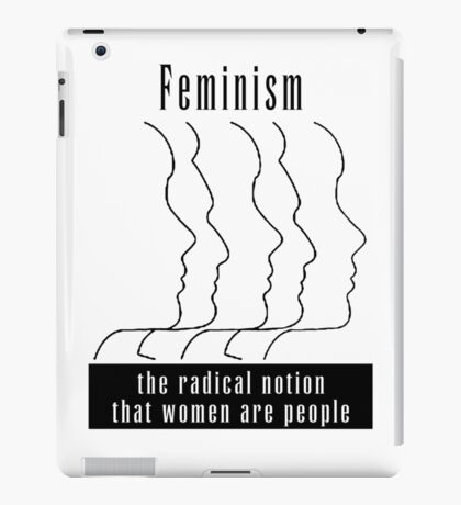 """Feminism """"The Radical Notion That Women Are People"""" T-Shirt iPad Case/Skin"""