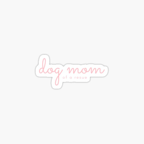 """Dog Mom of a Rescue""  Sticker"