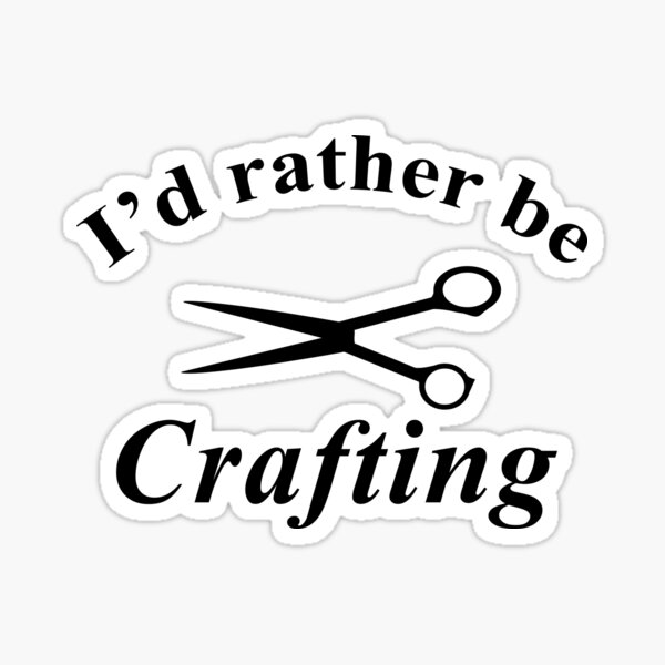 I'd Rather Be Crafting Sticker