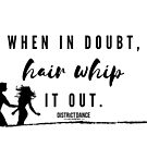 When In Doubt, Hair Whip It Out by districtdance