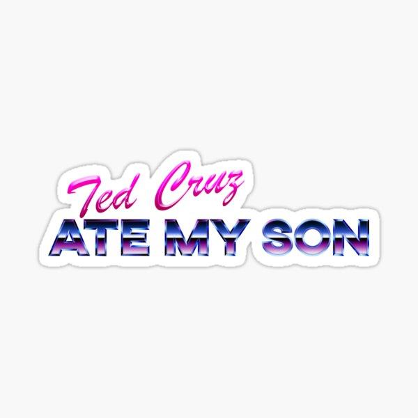 Ted Cruz Ate My Son  Sticker