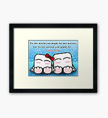 You mean the world to me~ Framed Print