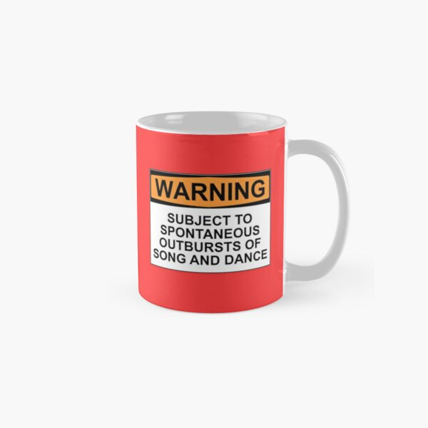WARNING: SUBJECT TO SPONTANEOUS OUTBURSTS OF SONG AND DANCE Classic Mug