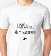 caught horse mackerel! Holy mackerel! T-Shirt