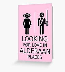 Looking for love in Alderaan places Greeting Card