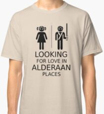 Looking for love in Alderaan places Classic T-Shirt