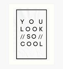 You Look So Cool Art Print