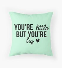 """""""You're little but you're big."""" Throw Pillow"""