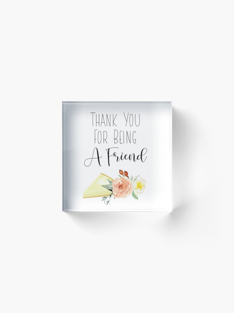 Alternate view of Thank You For Being A Friend Acrylic Block