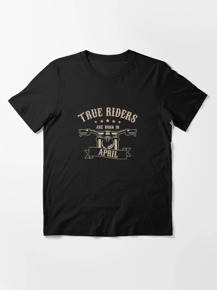 Alternate view of True Riders are born in April Essential T-Shirt