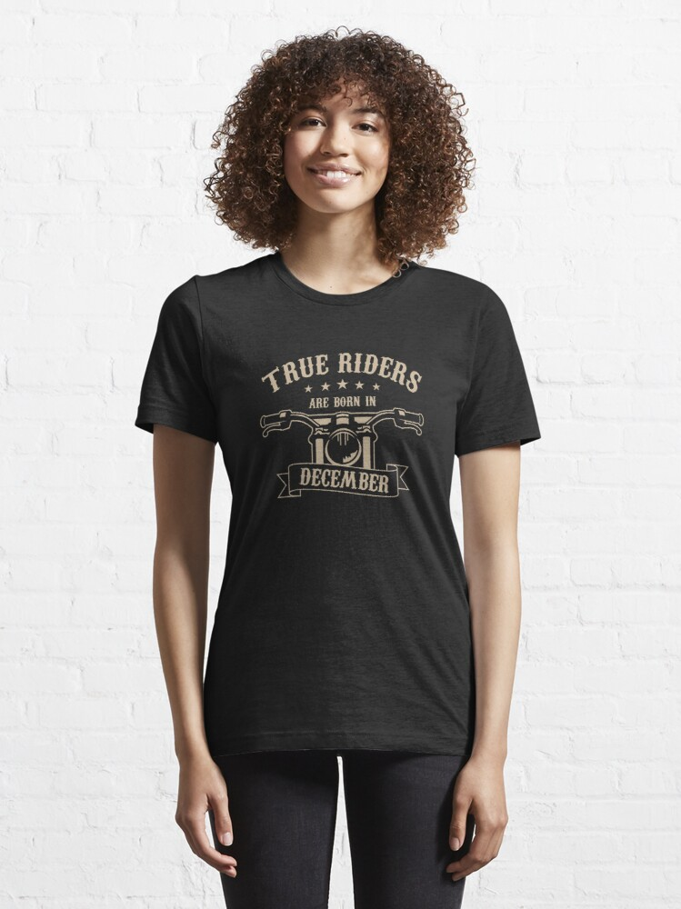 Alternate view of True Riders are born in December Essential T-Shirt