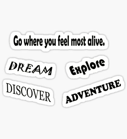 Go where you feel most alive - Dream Explore Discover Adventure Sticker