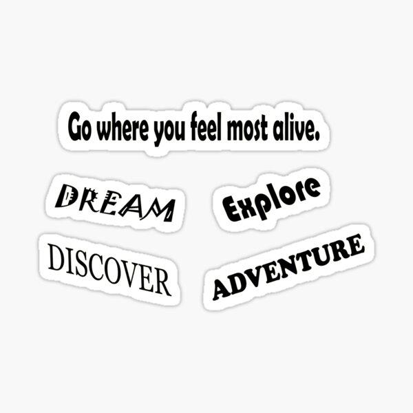 Go where you feel most alive - Dream Explore Discover Adventure Sticker