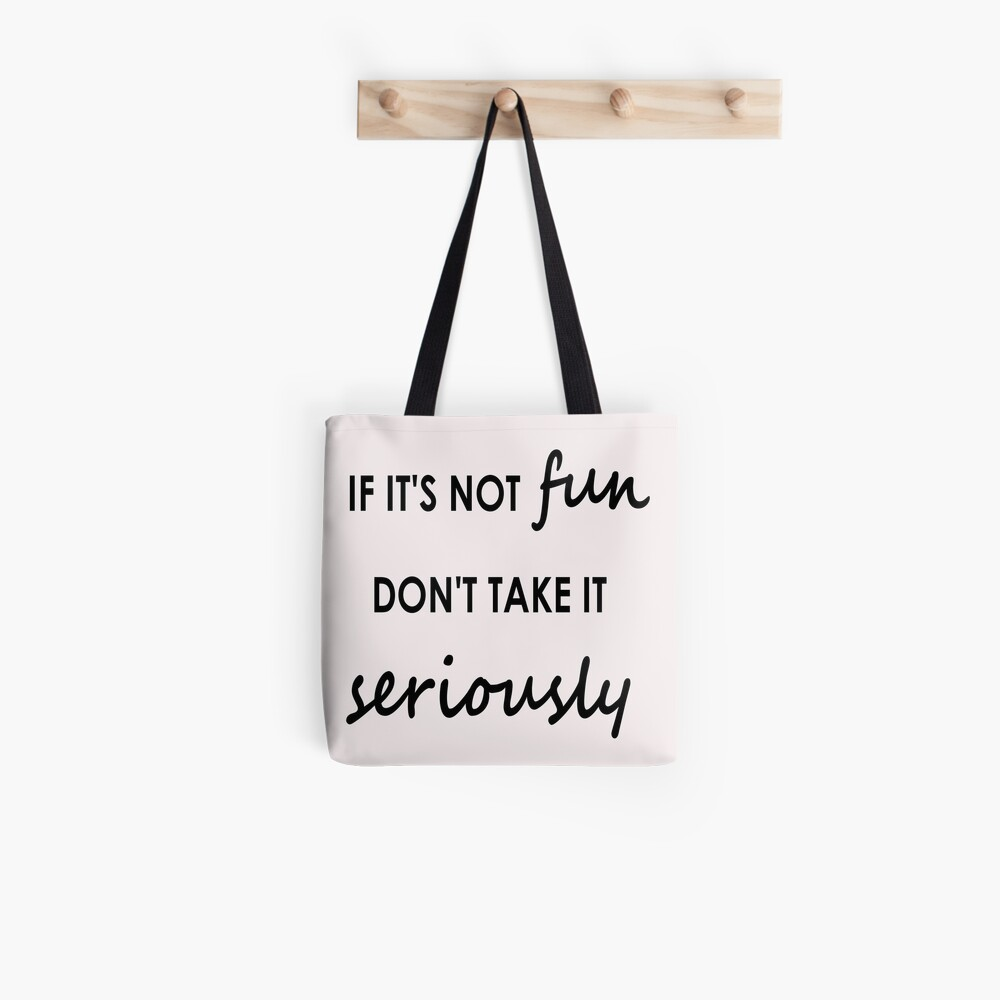 If it's not fun, don't take it seriously - Tote Bag Tote Bag