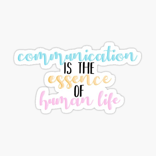 Communication is the Essence of Human Life Sticker