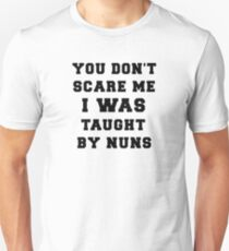 You Don't Scare Me I Was Taught By Nuns Unisex T-Shirt