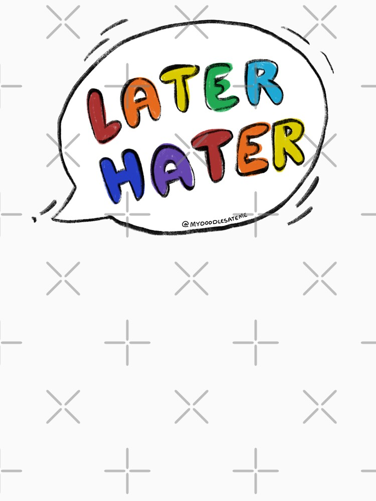 Later Hater Speech Bubble - Haters Gonna Hate by mydoodlesateme