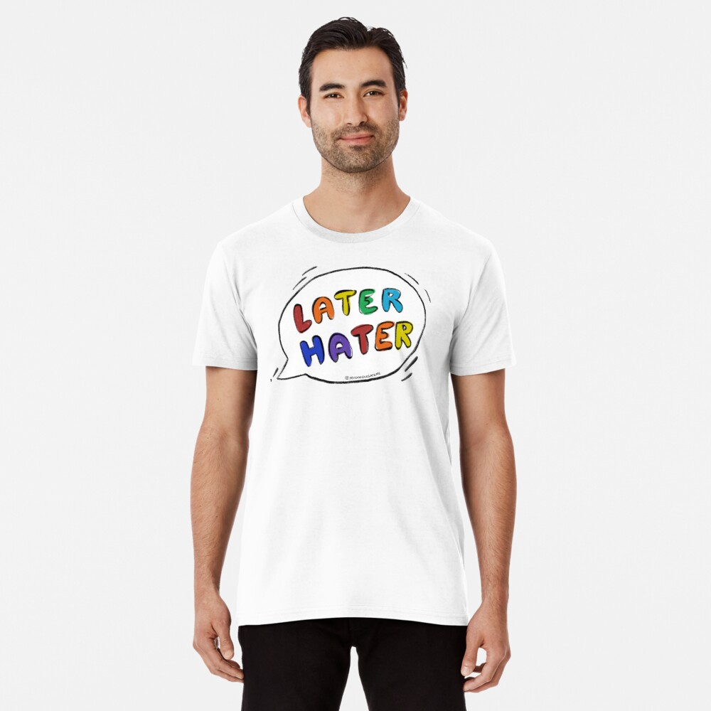 Later Hater Speech Bubble - Haters Gonna Hate Premium T-Shirt