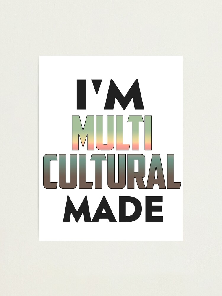 Alternate view of I'm Multi Cultural Photographic Print
