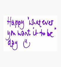 Happy...whatever day... Photographic Print