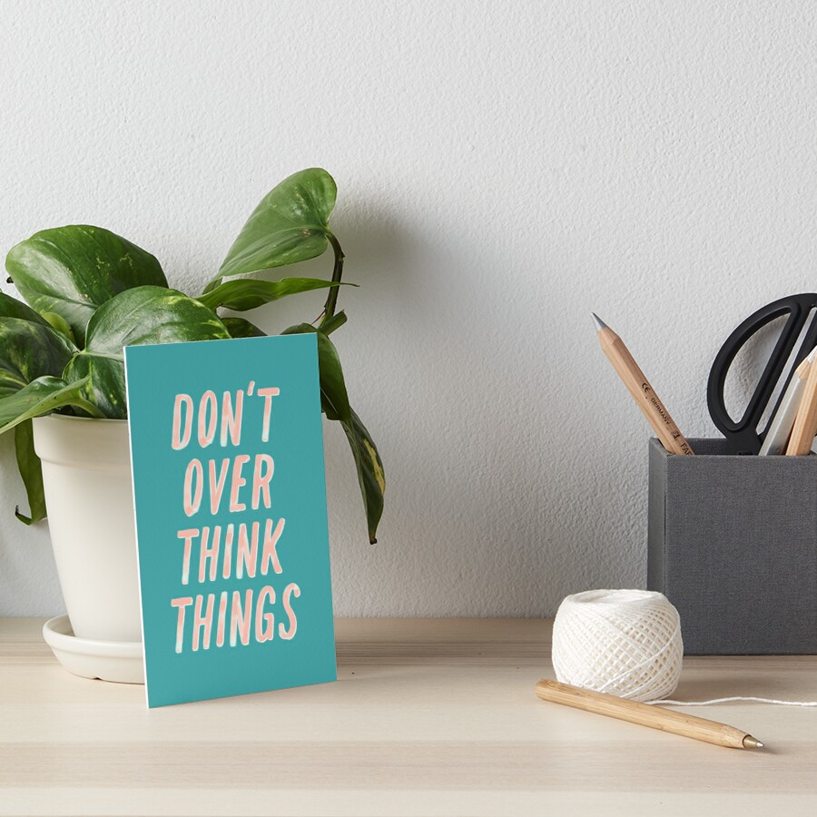 Don't Over Think Things Art Board Print