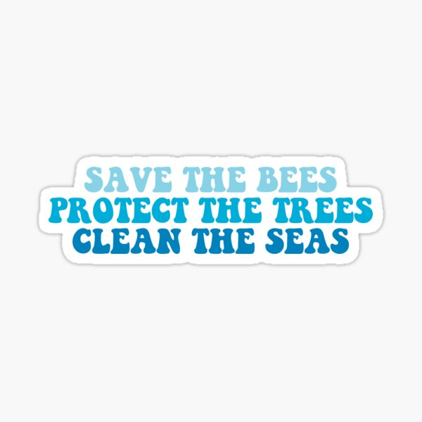 save the bees protect the trees clean the seas Sticker