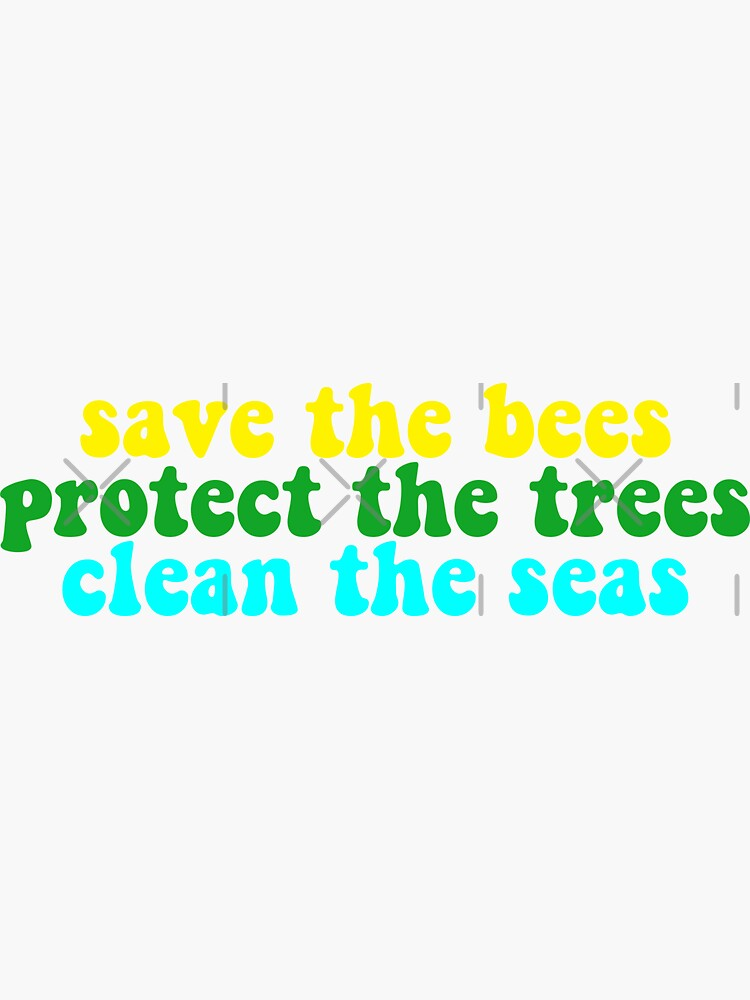 save the bees protect the trees clean the seas by skr0201