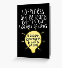 Happiness can be found even in the darkest of times, if one only remembers to turn on the light. Greeting Card