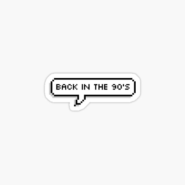 back in the 90's Sticker