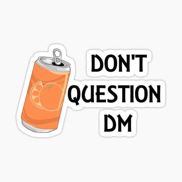 Don't Question DM Sticker