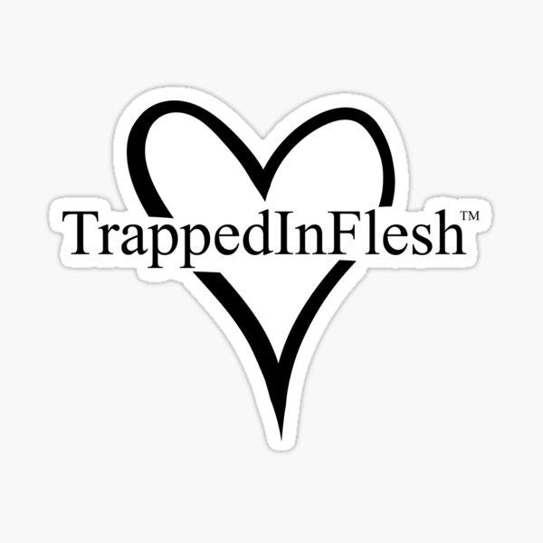 TrappedInFlesh™ Sticker