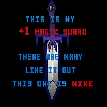 This is my +1 magic sword.  by TheBitGeek
