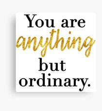 You are Anything But Ordinary Canvas Print