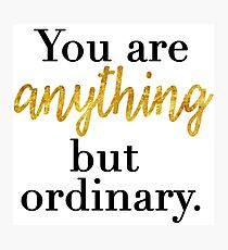 You are Anything But Ordinary Photographic Print