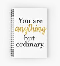 You are Anything But Ordinary Spiral Notebook