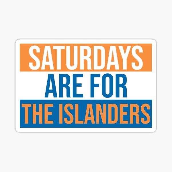Saturdays Are For The Islanders  Sticker