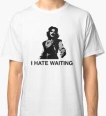 I Hate Waiting Classic T-Shirt