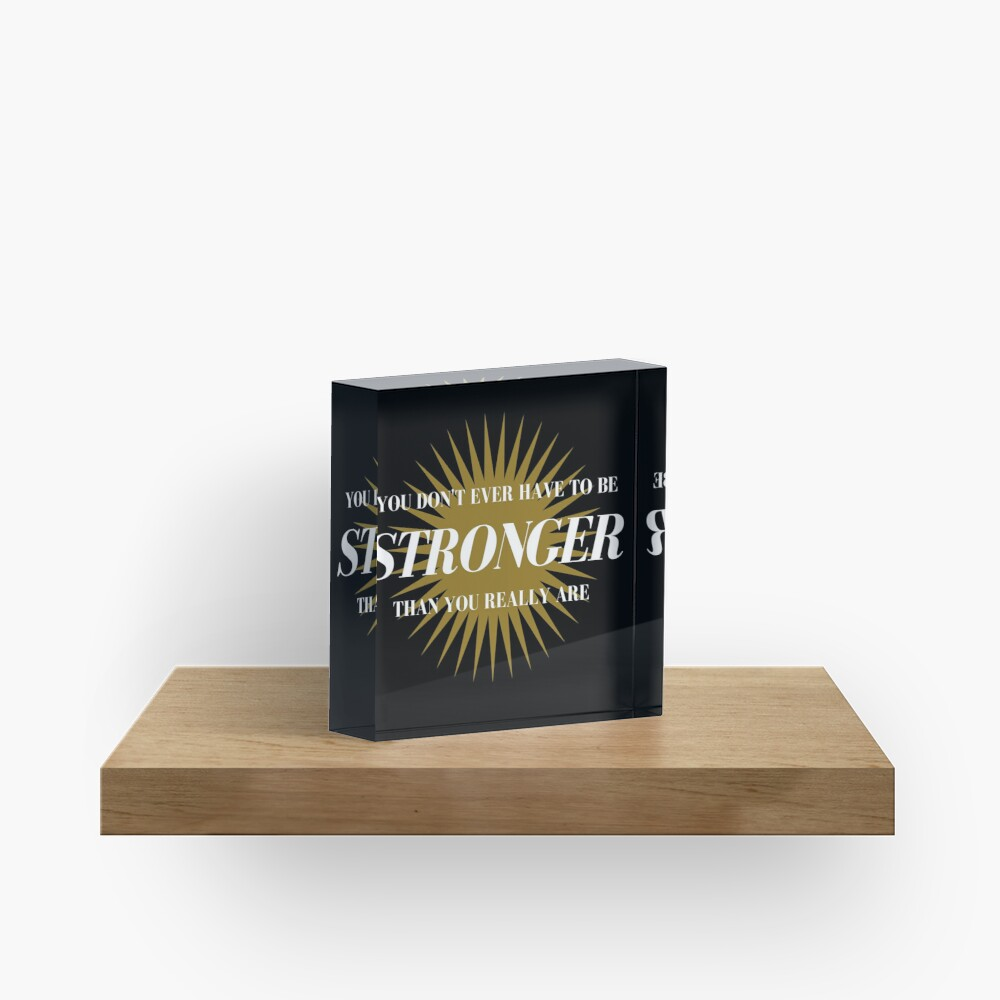 Stronger Than You Really Are Acrylic Block