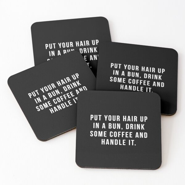 Put Your Hair Up In A Bun, Drink Some Coffee And Handle It. Coasters (Set of 4)