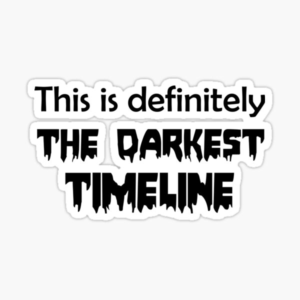 This is Definitely the Darkest Timeline Sticker