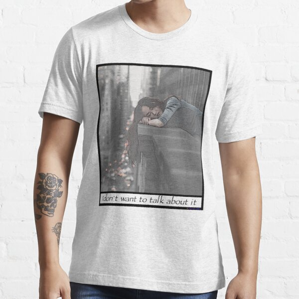 I don't want to talk about it Essential T-Shirt
