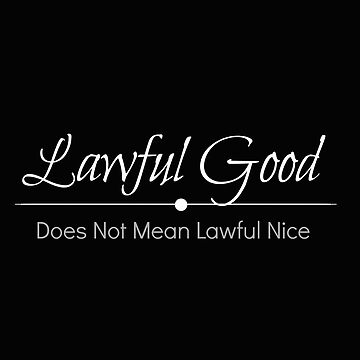 Lawful Good - Does Not Mean Lawful Nice! Roleplaying Game Statement by loki13outlaw