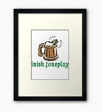 Funny Irish Foreplay Framed Print