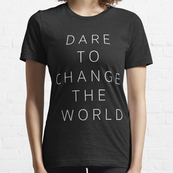 Dare to change the world T-Shirt Essential T-Shirt