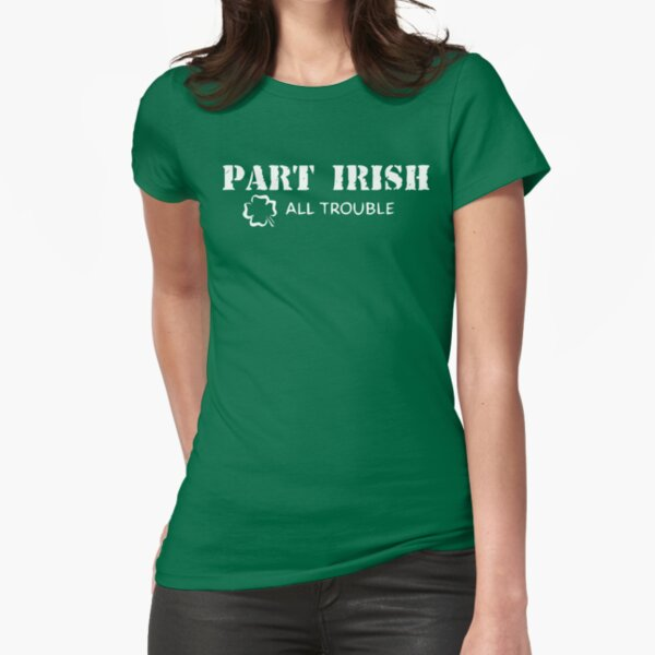 Part Irish All Trouble Fitted T-Shirt