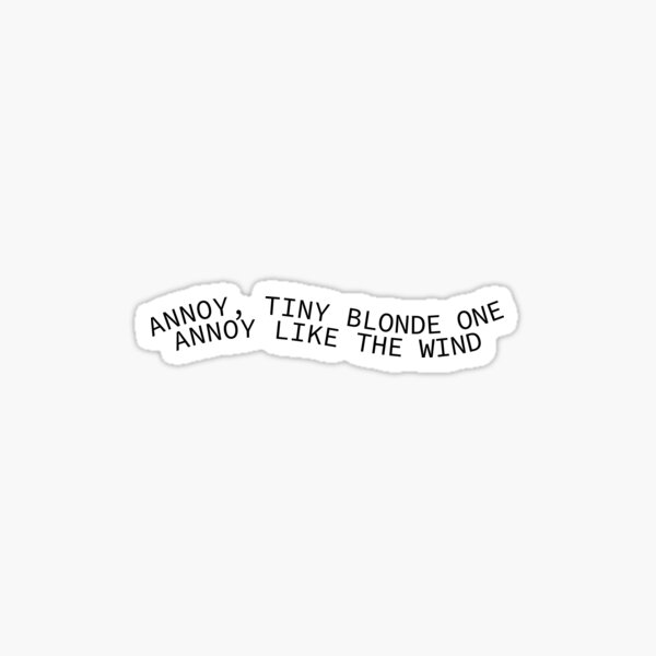 Annoy, Tiny Blonde One, Annoy Like the Wind Sticker